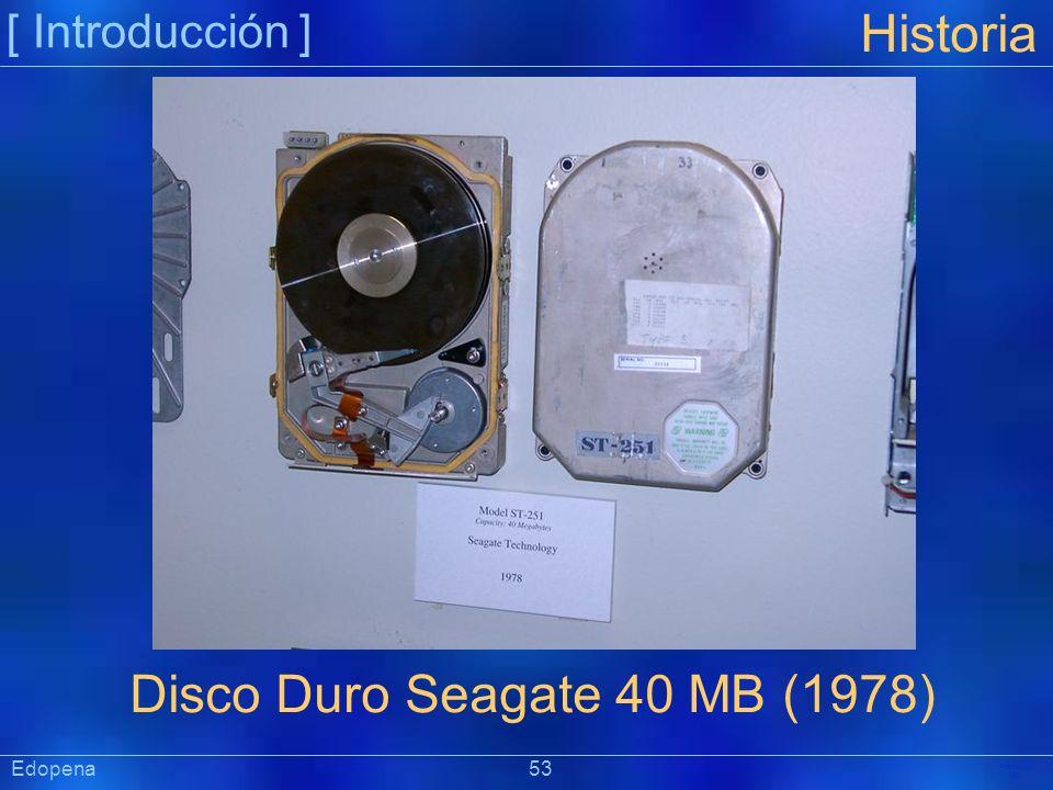 [ Introducción ] Präsentat ion Edopena 53 Historia Disco Duro Seagate 40 MB (1978)