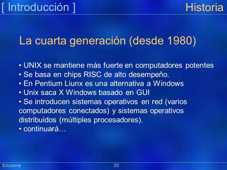 [ Introducción ] Präsentat ion Edopena 55 Historia La cuarta generación (desde 1980) UNIX se mantiene más fuerte en computadores potentes Se basa en c
