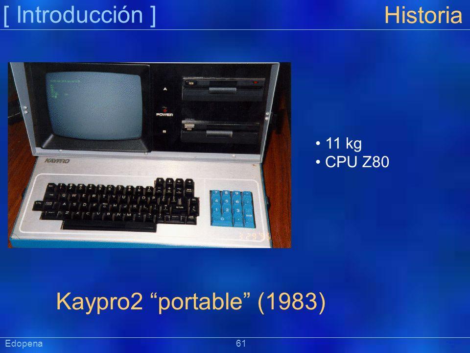 [ Introducción ] Präsentat ion Historia Kaypro2 portable (1983) 11 kg CPU Z80 Edopena 61