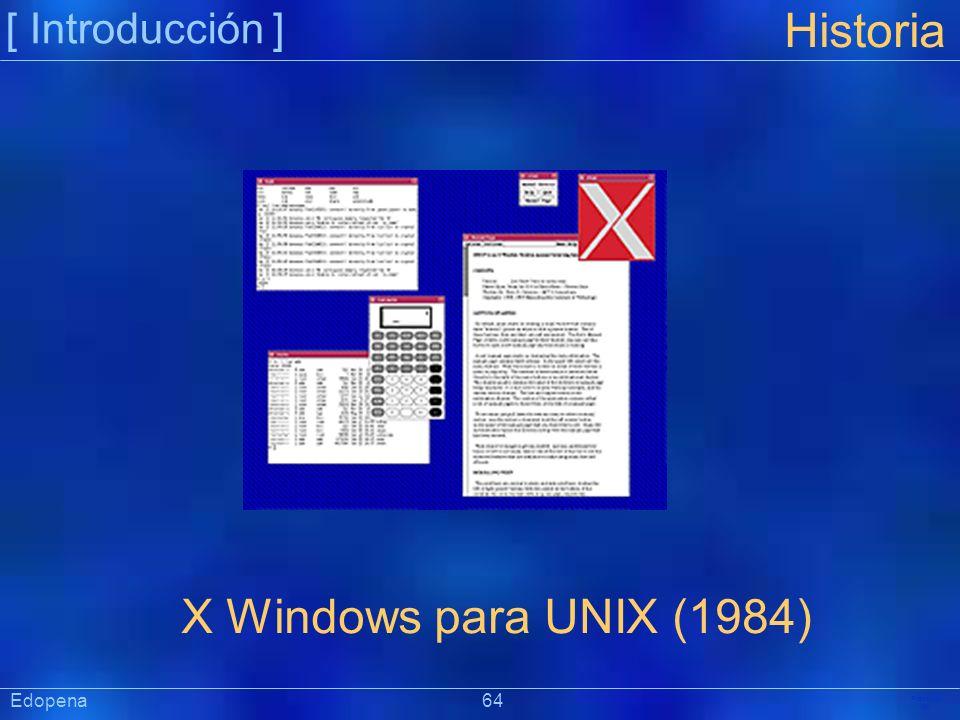 [ Introducción ] Präsentat ion Edopena 64 Historia X Windows para UNIX (1984)