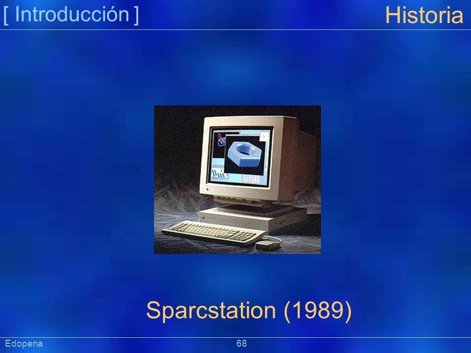 [ Introducción ] Präsentat ion Edopena 68 Historia Sparcstation (1989)