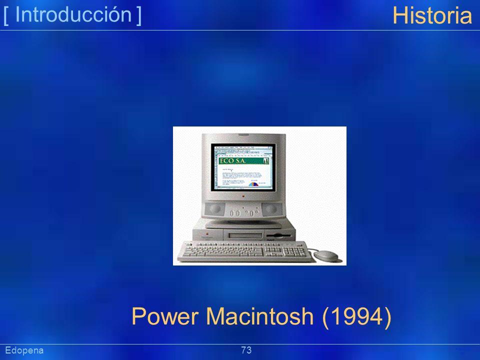 [ Introducción ] Präsentat ion Edopena 73 Historia Power Macintosh (1994)