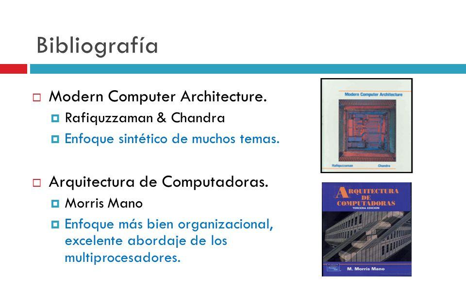 Bibliografía Modern Computer Architecture. Rafiquzzaman & Chandra Enfoque sintético de muchos temas. Arquitectura de Computadoras. Morris Mano Enfoque