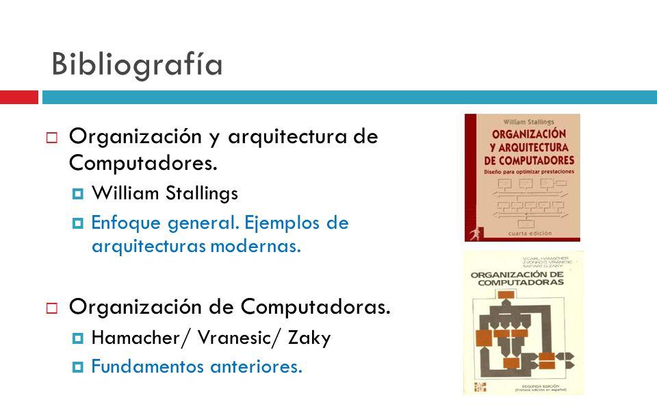 Bibliografía Organización y arquitectura de Computadores. William Stallings Enfoque general. Ejemplos de arquitecturas modernas. Organización de Compu