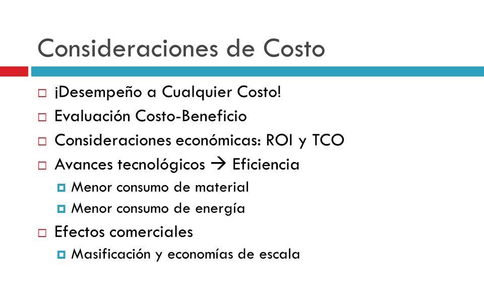 Consideraciones de Costo ¡Desempeño a Cualquier Costo! Evaluación Costo-Beneficio Consideraciones económicas: ROI y TCO Avances tecnológicos Eficienci
