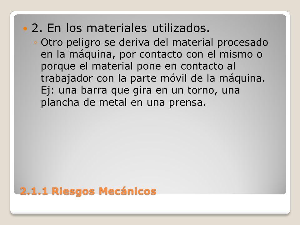 2.1.1 Riesgos Mecánicos 2. En los materiales utilizados. Otro peligro se deriva del material procesado en la máquina, por contacto con el mismo o porq
