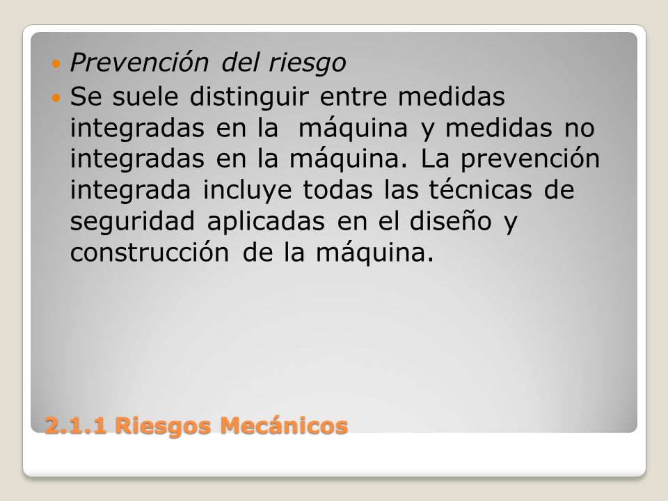 2.1.1 Riesgos Mecánicos La prevención no integrada se refiere a la protección personal, la formación, los métodos de trabajo y las normas de la empresa y el mantenimiento de las máquinas.