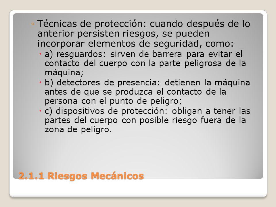 2.1.1 Riesgos Mecánicos Técnicas de protección: cuando después de lo anterior persisten riesgos, se pueden incorporar elementos de seguridad, como: a)