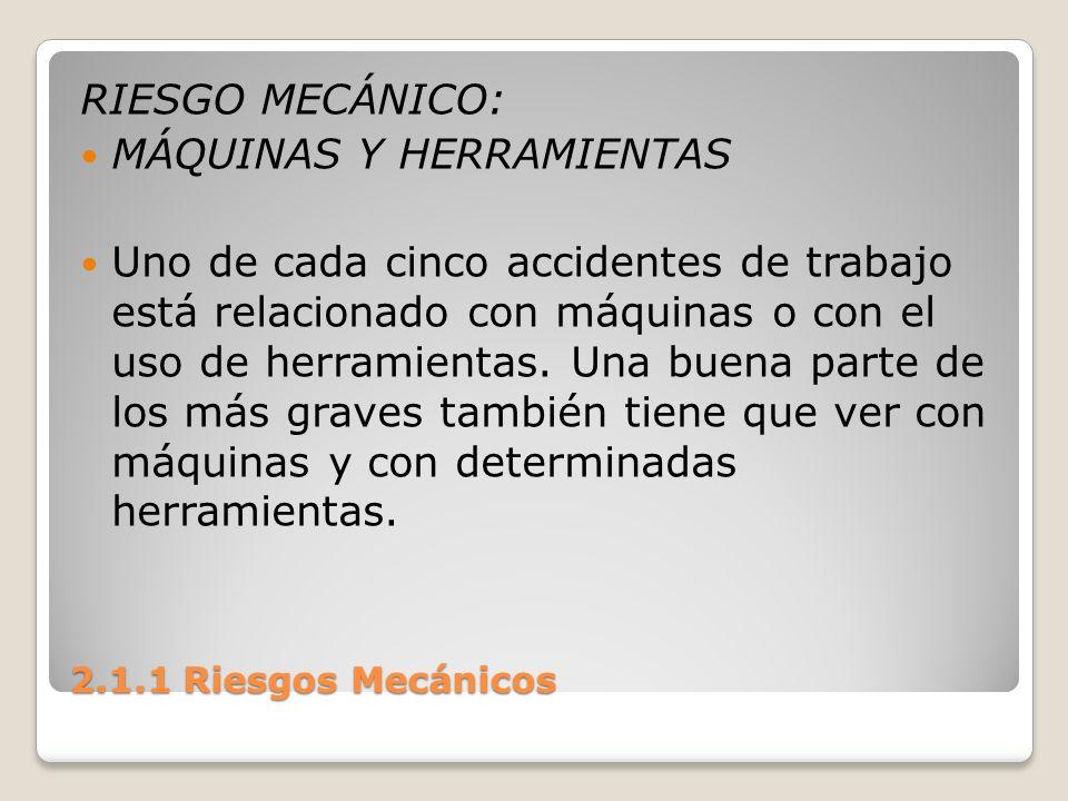 2.1.1 Riesgos Mecánicos RIESGO MECÁNICO: MÁQUINAS Y HERRAMIENTAS Uno de cada cinco accidentes de trabajo está relacionado con máquinas o con el uso de