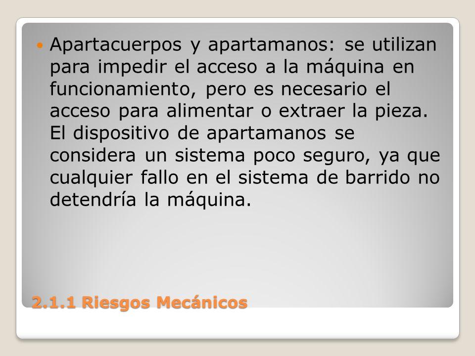 2.1.1 Riesgos Mecánicos Apartacuerpos y apartamanos: se utilizan para impedir el acceso a la máquina en funcionamiento, pero es necesario el acceso pa