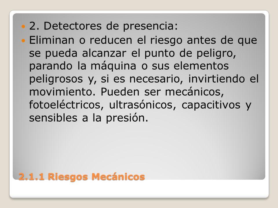 2.1.1 Riesgos Mecánicos 2. Detectores de presencia: Eliminan o reducen el riesgo antes de que se pueda alcanzar el punto de peligro, parando la máquin