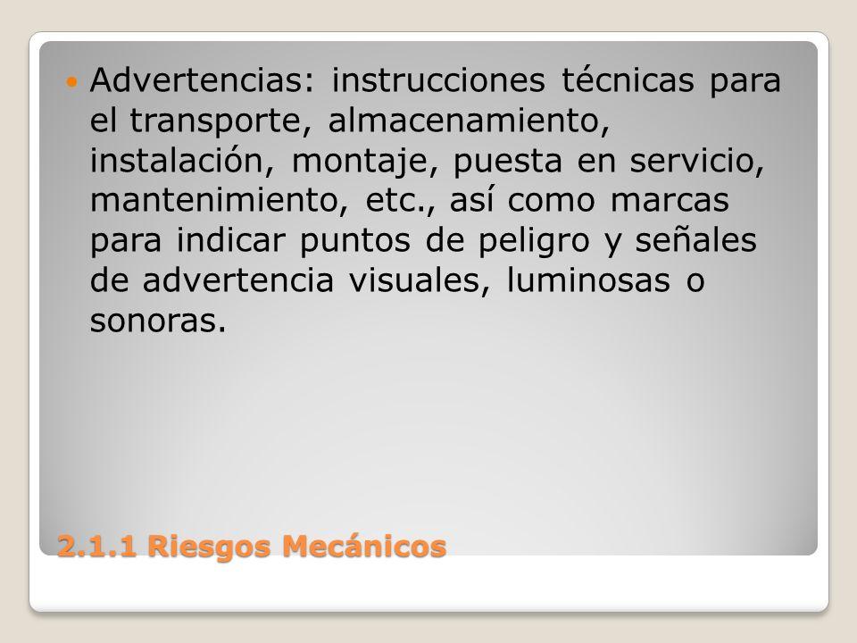 2.1.1 Riesgos Mecánicos Advertencias: instrucciones técnicas para el transporte, almacenamiento, instalación, montaje, puesta en servicio, mantenimien