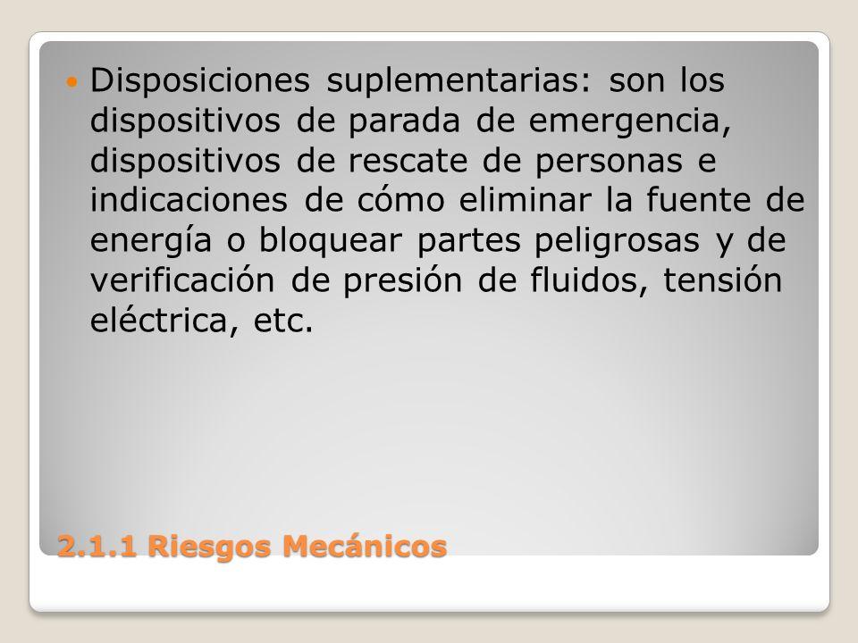 2.1.1 Riesgos Mecánicos Disposiciones suplementarias: son los dispositivos de parada de emergencia, dispositivos de rescate de personas e indicaciones