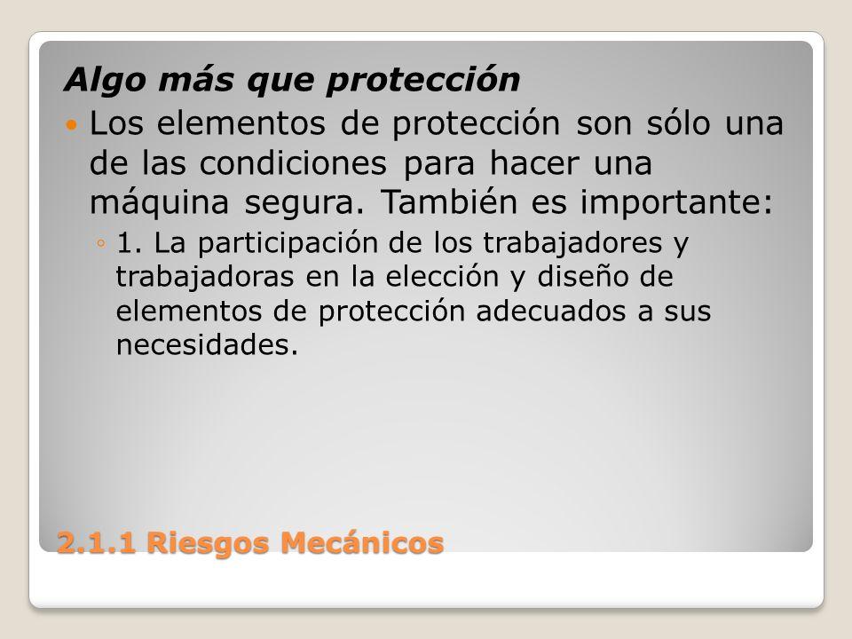 2.1.1 Riesgos Mecánicos Algo más que protección Los elementos de protección son sólo una de las condiciones para hacer una máquina segura. También es