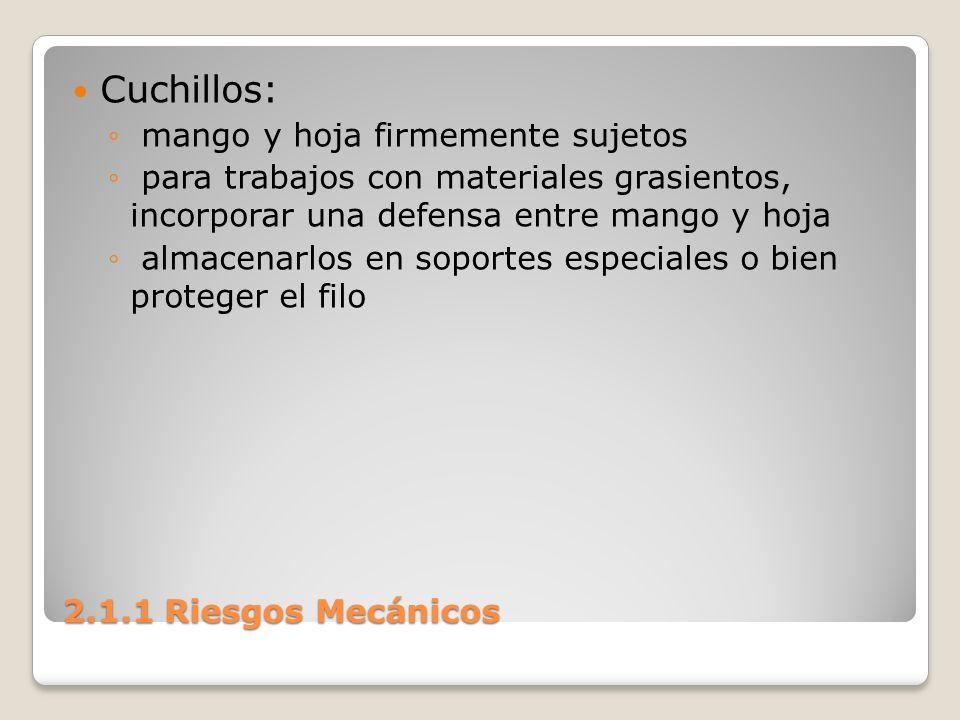 2.1.1 Riesgos Mecánicos Cuchillos: mango y hoja firmemente sujetos para trabajos con materiales grasientos, incorporar una defensa entre mango y hoja