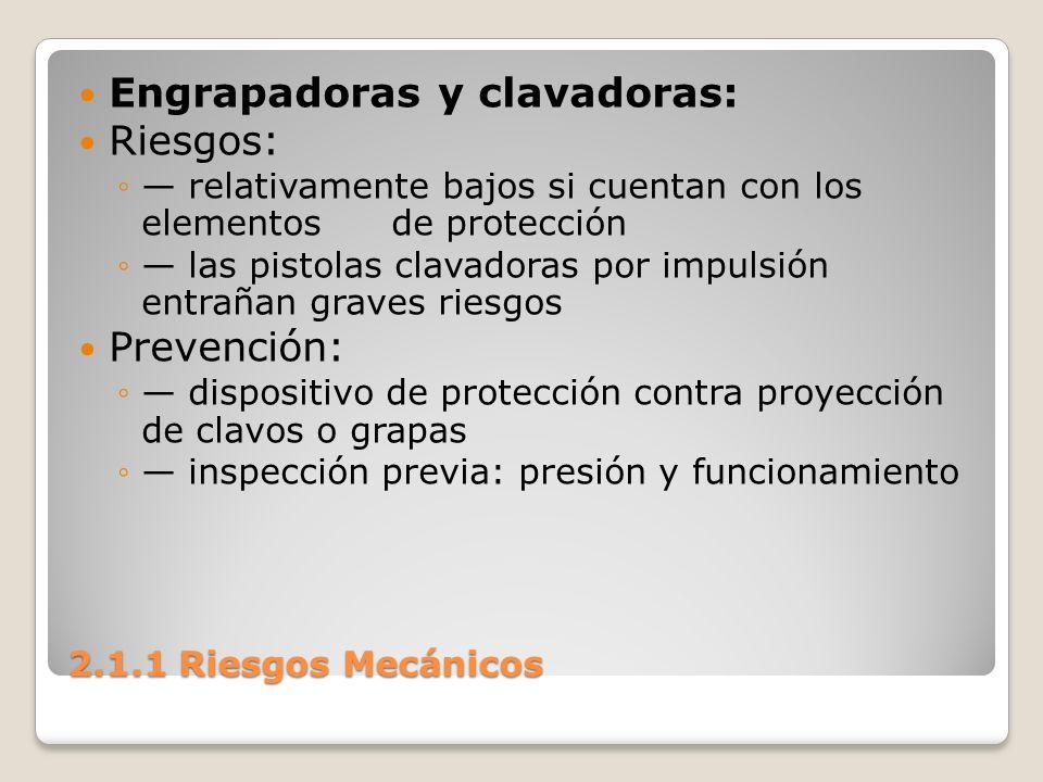 2.1.1 Riesgos Mecánicos impedir la puesta en marcha durante su manipulación y transporte utilizar los clavos y grapas recomendados medios de protección personal: gafas, calzado de seguridad, etc.