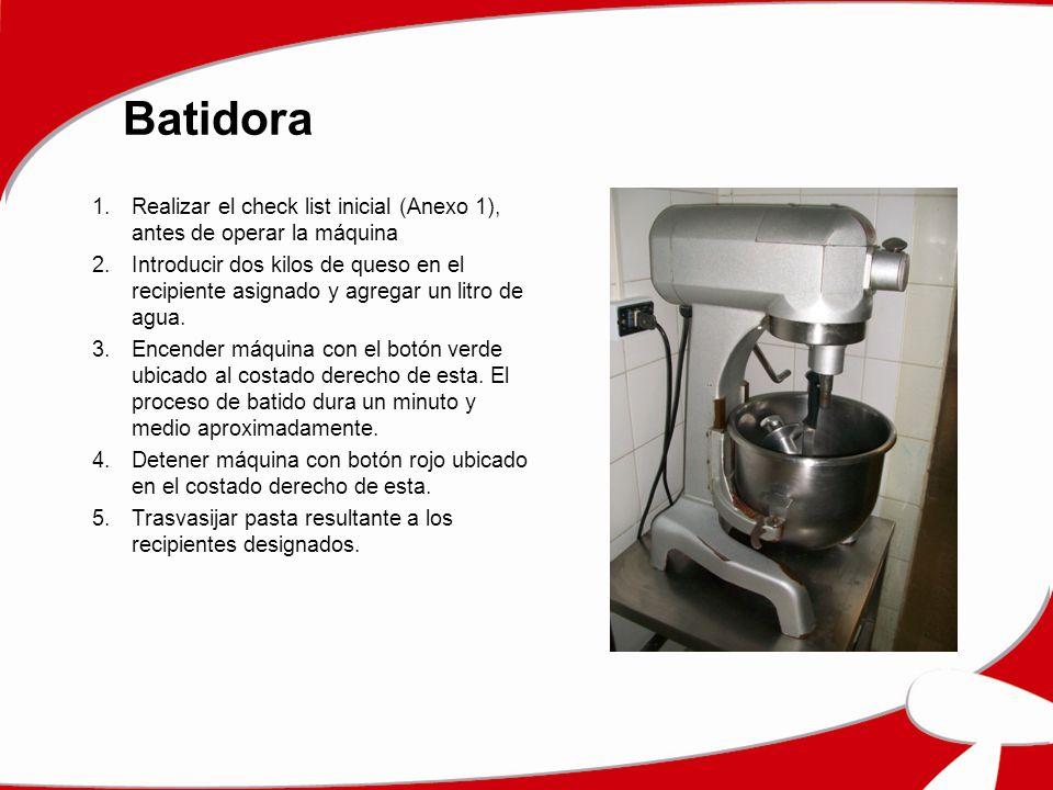 Batidora 1.Realizar el check list inicial (Anexo 1), antes de operar la máquina 2.Introducir dos kilos de queso en el recipiente asignado y agregar un