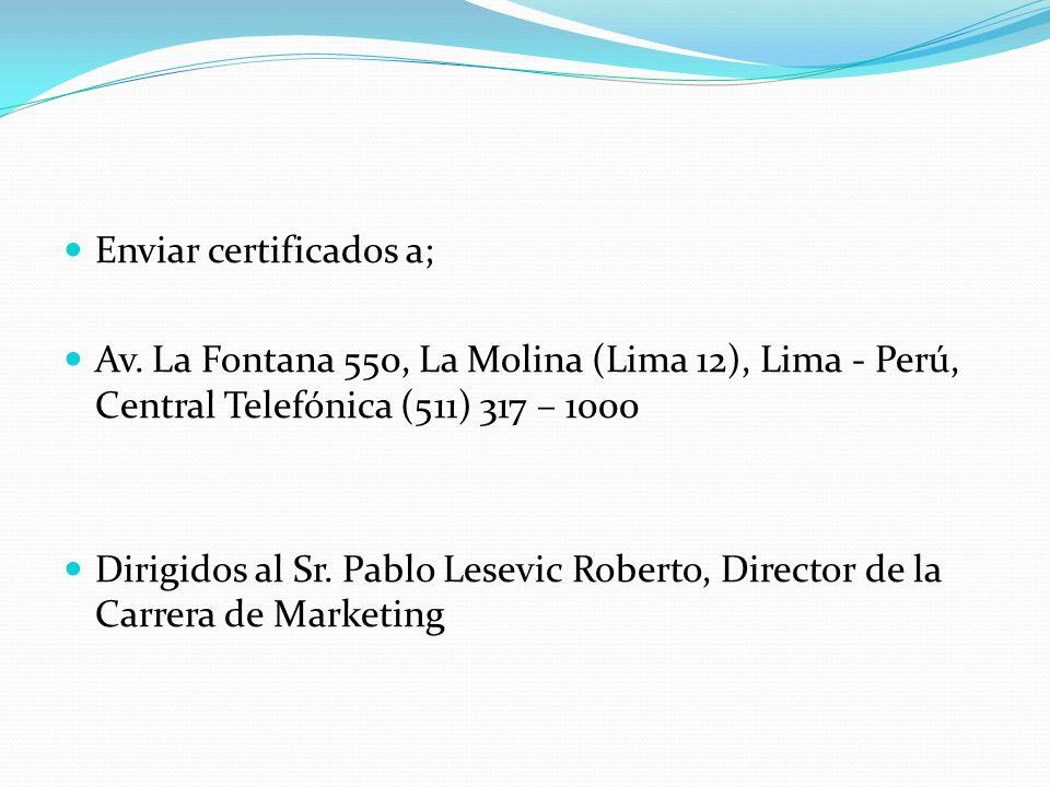 Enviar certificados a; Av. La Fontana 550, La Molina (Lima 12), Lima - Perú, Central Telefónica (511) 317 – 1000 Dirigidos al Sr. Pablo Lesevic Robert