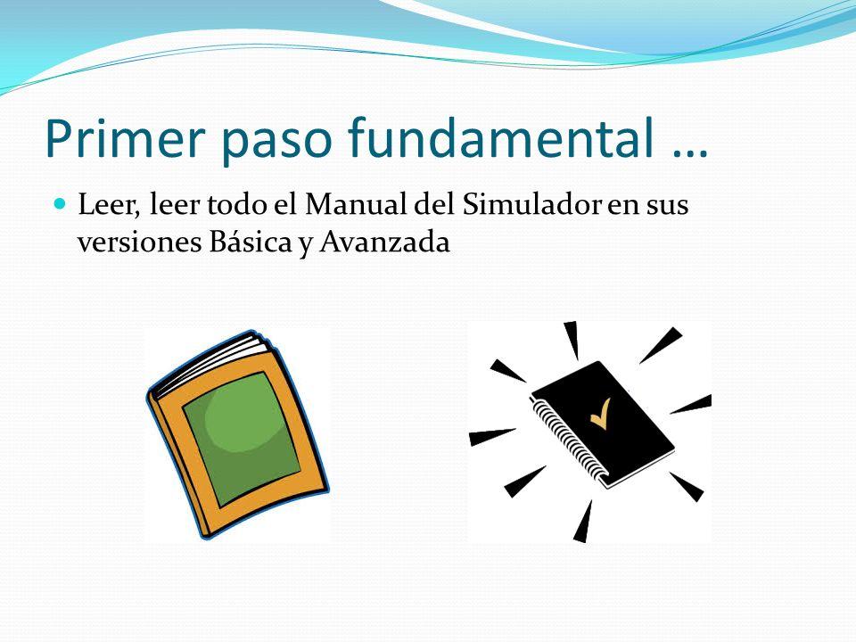 Primer paso fundamental … Leer, leer todo el Manual del Simulador en sus versiones Básica y Avanzada