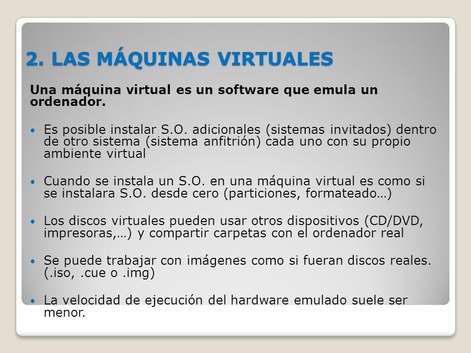 2.LAS MÁQUINAS VIRTUALES Una máquina virtual es un software que emula un ordenador.