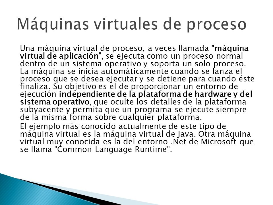 Una máquina virtual de proceso, a veces llamada