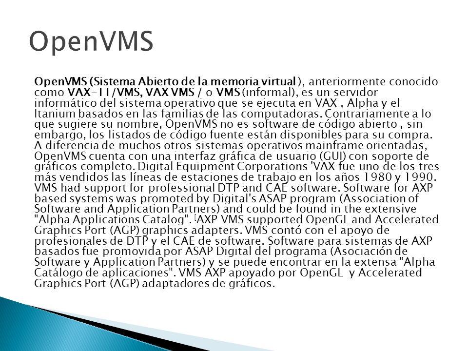 OpenVMS (Sistema Abierto de la memoria virtual ), anteriormente conocido como VAX-11/VMS, VAX VMS / o VMS (informal), es un servidor informático del s