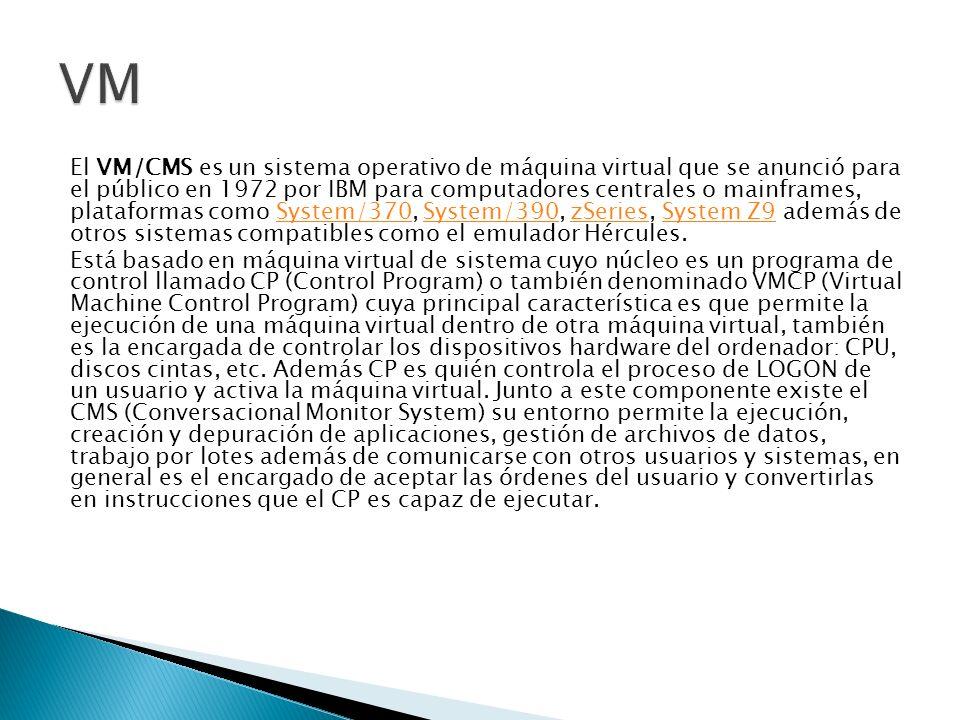El VM/CMS es un sistema operativo de máquina virtual que se anunció para el público en 1972 por IBM para computadores centrales o mainframes, platafor