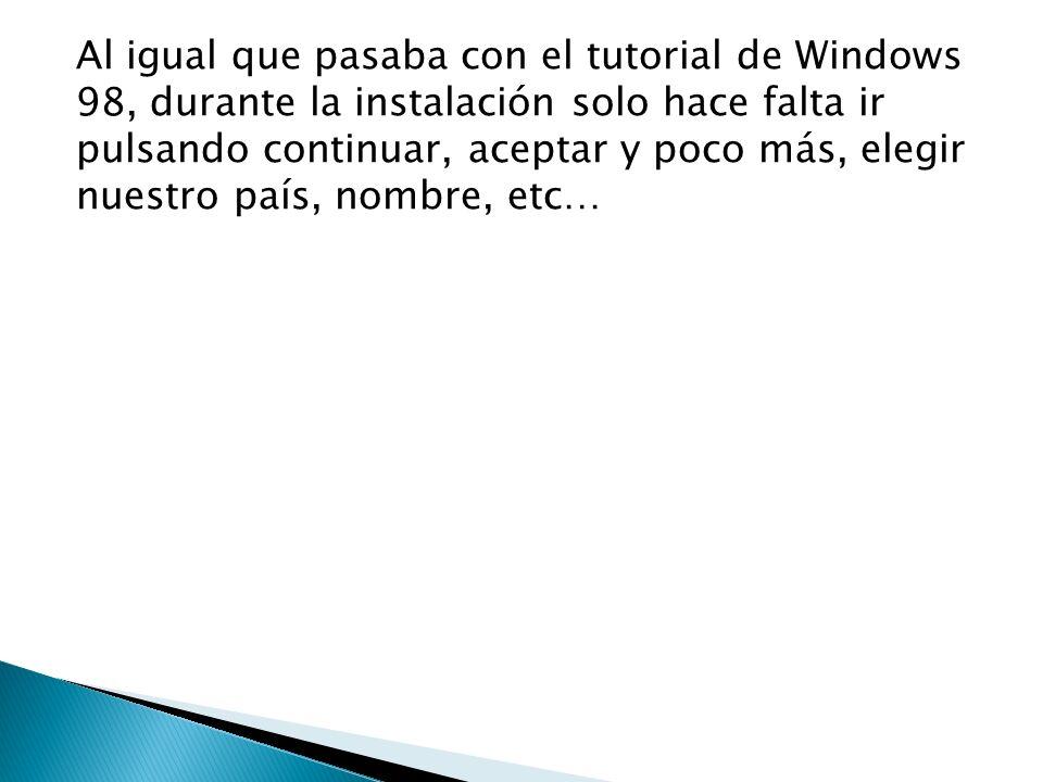 Al igual que pasaba con el tutorial de Windows 98, durante la instalación solo hace falta ir pulsando continuar, aceptar y poco más, elegir nuestro pa