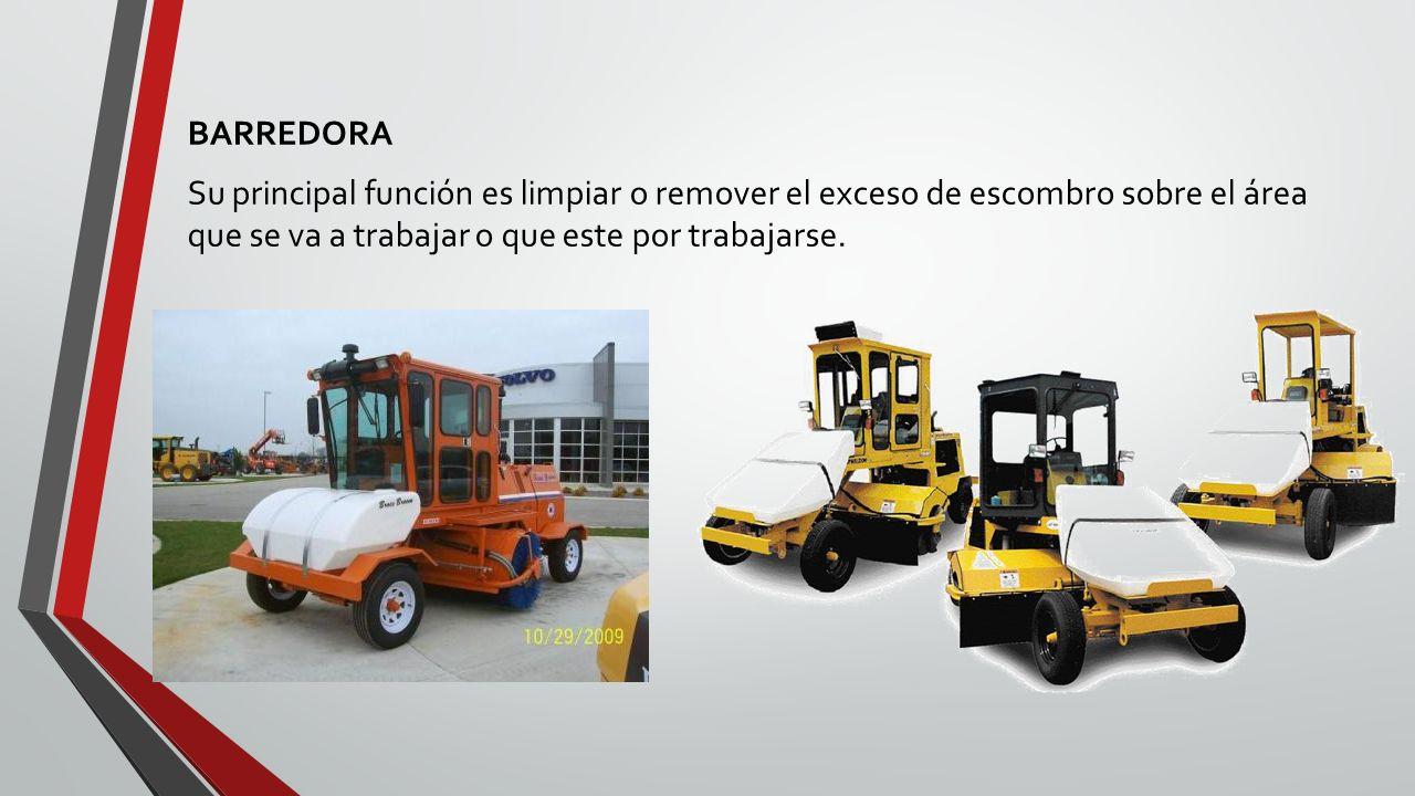 BARREDORA Su principal función es limpiar o remover el exceso de escombro sobre el área que se va a trabajar o que este por trabajarse.