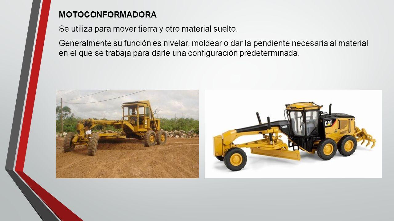 MOTOCONFORMADORA Se utiliza para mover tierra y otro material suelto.