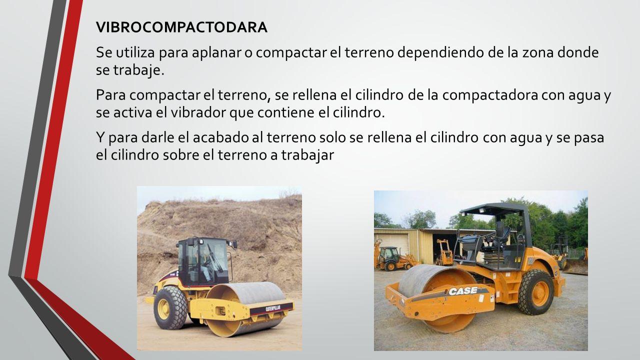 VIBROCOMPACTODARA Se utiliza para aplanar o compactar el terreno dependiendo de la zona donde se trabaje.