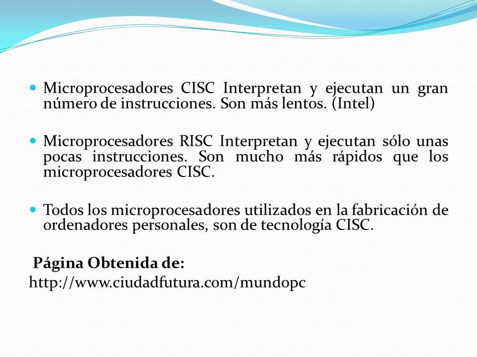 Microprocesadores CISC Interpretan y ejecutan un gran número de instrucciones. Son más lentos. (Intel) Microprocesadores RISC Interpretan y ejecutan s