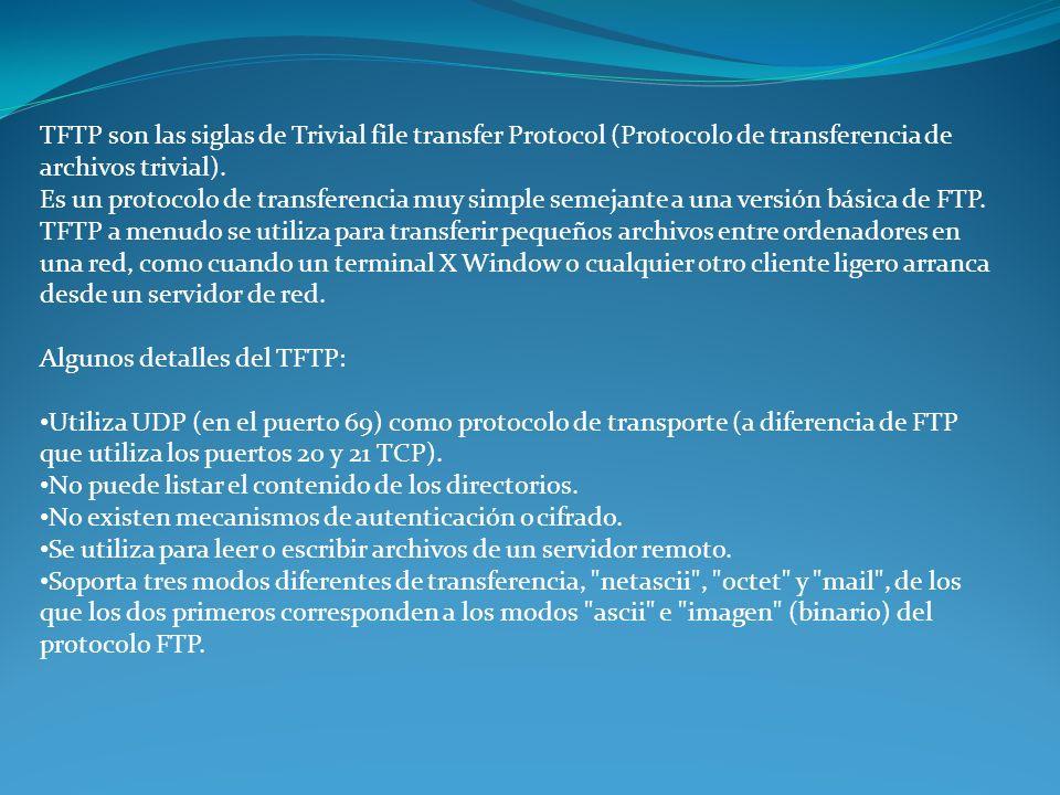TFTP son las siglas de Trivial file transfer Protocol (Protocolo de transferencia de archivos trivial).