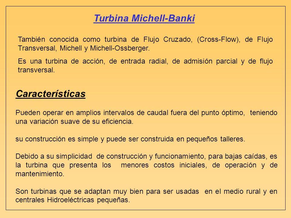 Turbina Michell-Banki También conocida como turbina de Flujo Cruzado, (Cross-Flow), de Flujo Transversal, Michell y Michell-Ossberger. Es una turbina