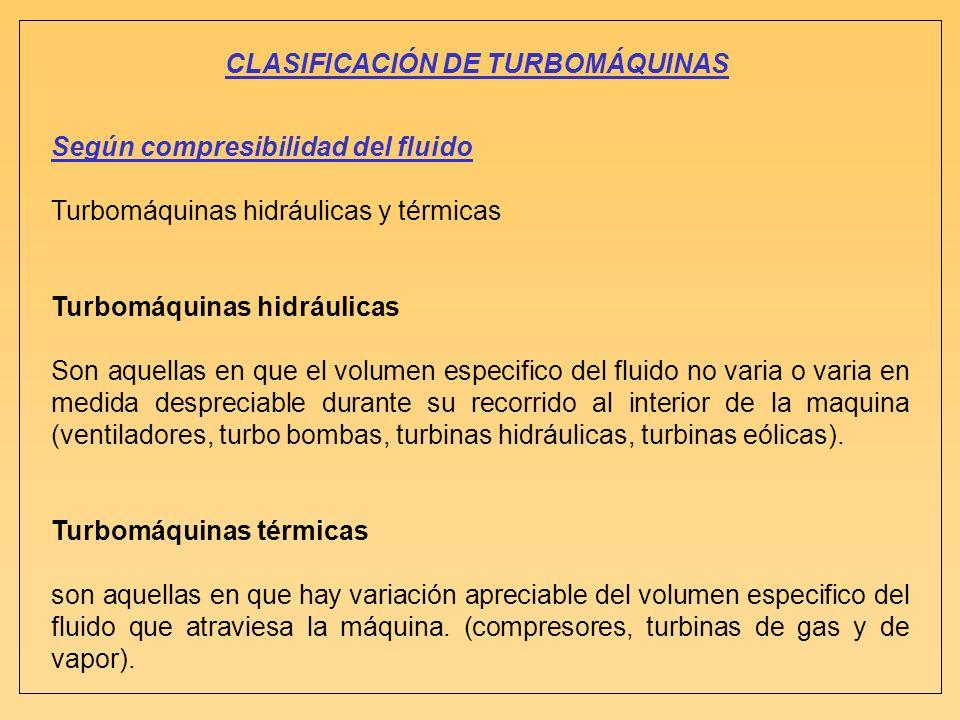 Según compresibilidad del fluido Turbomáquinas hidráulicas y térmicas Turbomáquinas hidráulicas Son aquellas en que el volumen especifico del fluido n