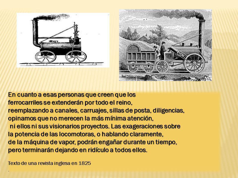 En cuanto a esas personas que creen que los ferrocarriles se extenderán por todo el reino, reemplazando a canales, carruajes, sillas de posta, diligen