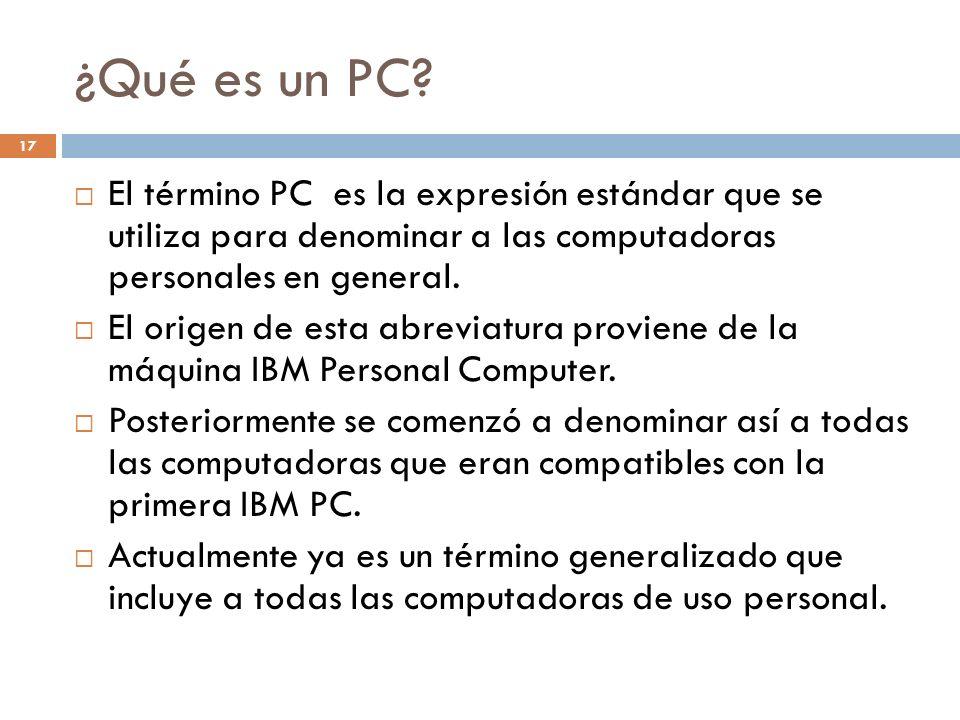 ¿Qué es un PC? 17 El término PC es la expresión estándar que se utiliza para denominar a las computadoras personales en general. El origen de esta abr
