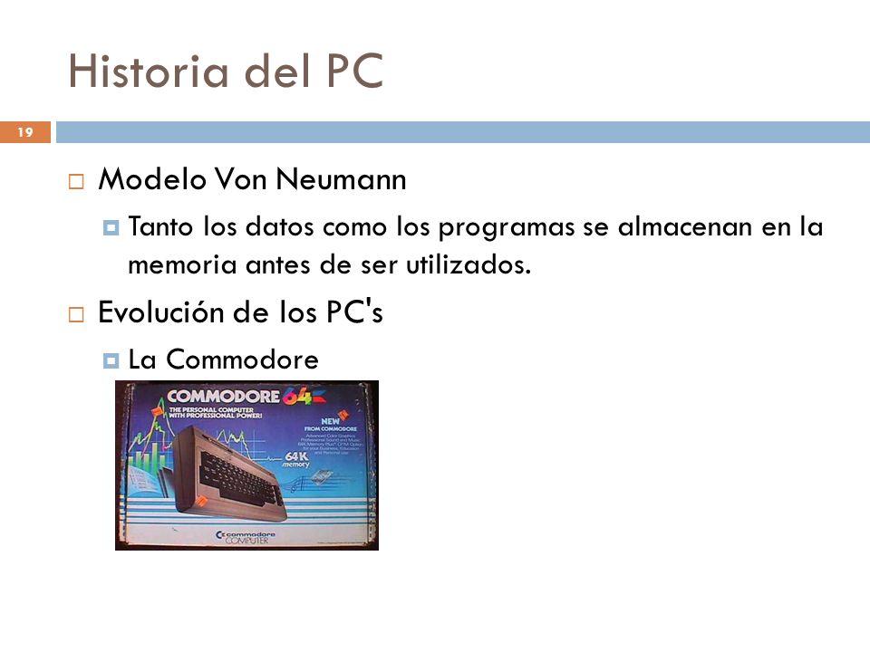 Historia del PC 19 Modelo Von Neumann Tanto los datos como los programas se almacenan en la memoria antes de ser utilizados. Evolución de los PC's La