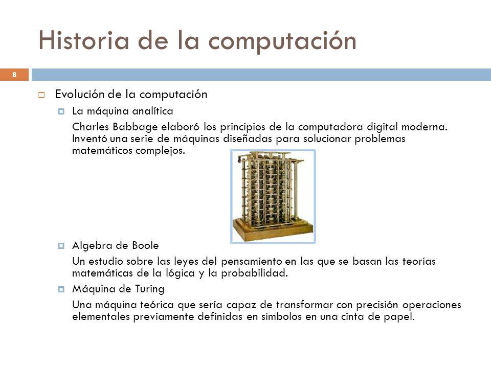 Historia de la computación 8 Evolución de la computación La máquina analítica Charles Babbage elaboró los principios de la computadora digital moderna