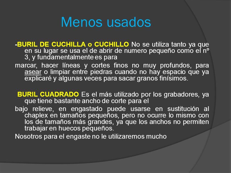 Menos usados -BURIL DE CUCHILLA o CUCHILLO No se utiliza tanto ya que en su lugar se usa el de abrir de numero pequeño como el nº 3, y fundamentalment