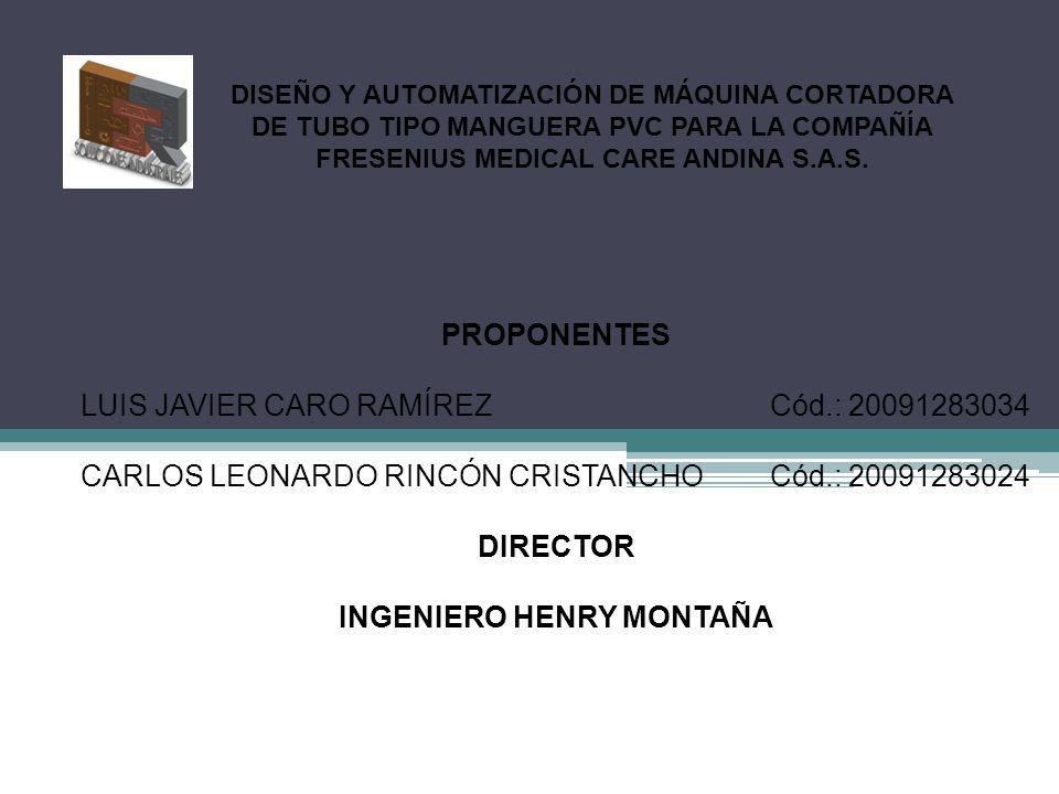 PROPONENTES LUIS JAVIER CARO RAMÍREZCód.: 20091283034 CARLOS LEONARDO RINCÓN CRISTANCHOCód.: 20091283024 DIRECTOR INGENIERO HENRY MONTAÑA DISEÑO Y AUT