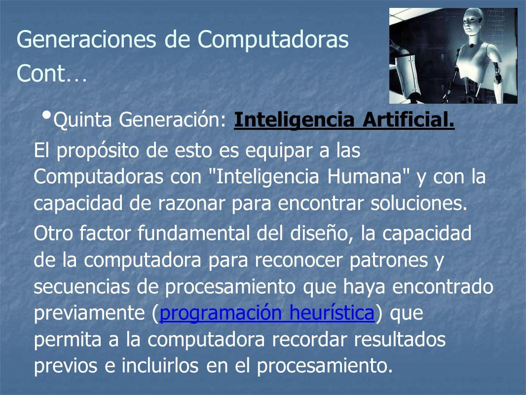 Generaciones de Computadoras Cont … Quinta Generación: Inteligencia Artificial.