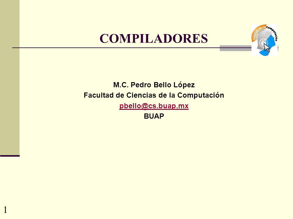 COMPILADORES M.C. Pedro Bello López Facultad de Ciencias de la Computación pbello@cs.buap.mx BUAP 1