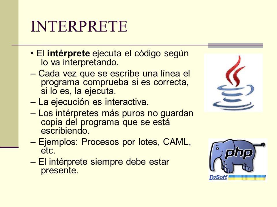 INTERPRETE El intérprete ejecuta el código según lo va interpretando.