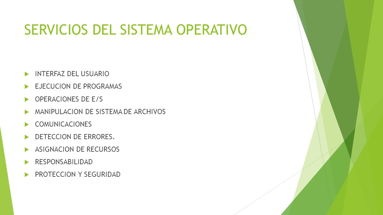 SERVICIOS DEL SISTEMA OPERATIVO INTERFAZ DEL USUARIO EJECUCION DE PROGRAMAS OPERACIONES DE E/S MANIPULACION DE SISTEMA DE ARCHIVOS COMUNICACIONES DETE