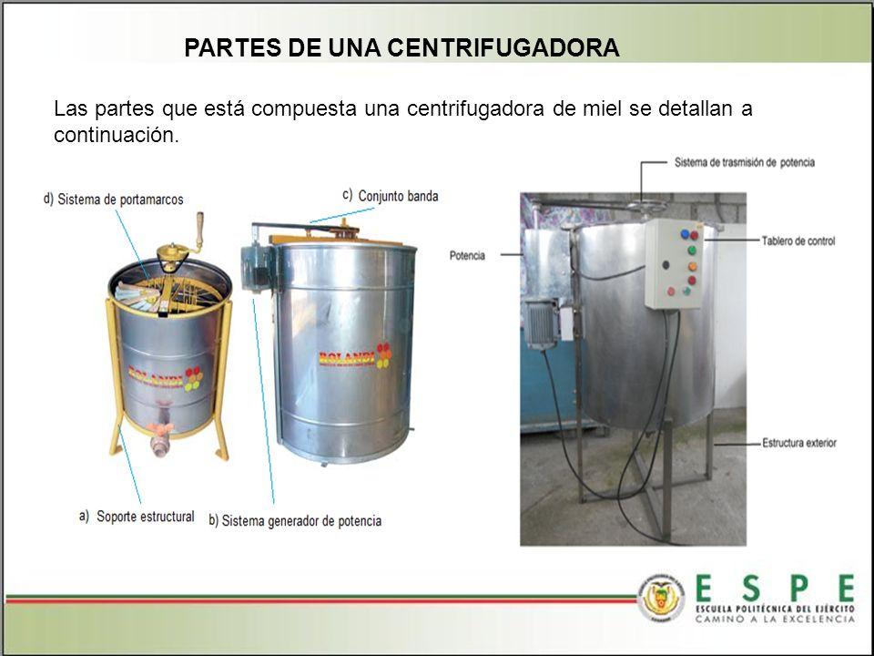 PARTES DE UNA CENTRIFUGADORA Las partes que está compuesta una centrifugadora de miel se detallan a continuación.