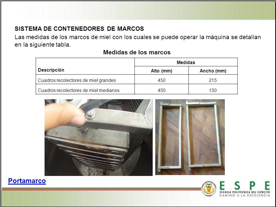 Portamarco SISTEMA DE CONTENEDORES DE MARCOS Las medidas de los marcos de miel con los cuales se puede operar la máquina se detallan en la siguiente tabla.