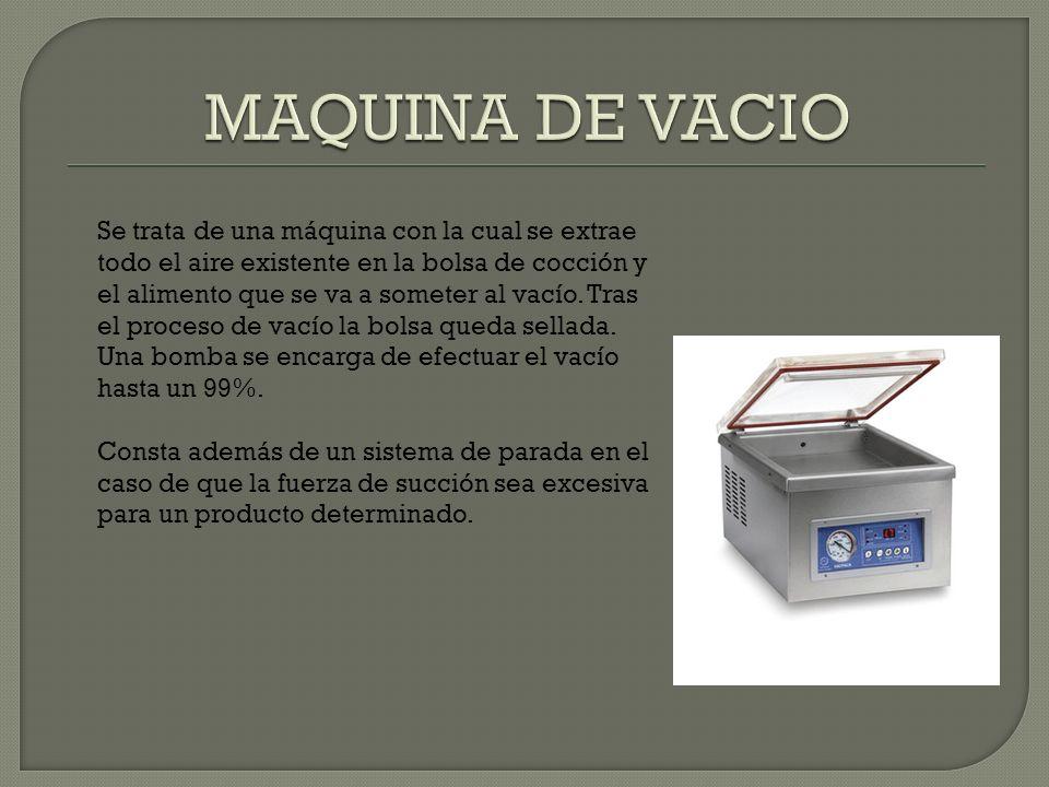 Se trata de una máquina con la cual se extrae todo el aire existente en la bolsa de cocción y el alimento que se va a someter al vacío. Tras el proces