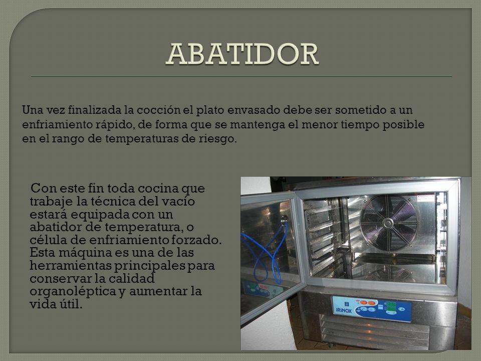 Con este fin toda cocina que trabaje la técnica del vacío estará equipada con un abatidor de temperatura, o célula de enfriamiento forzado. Esta máqui