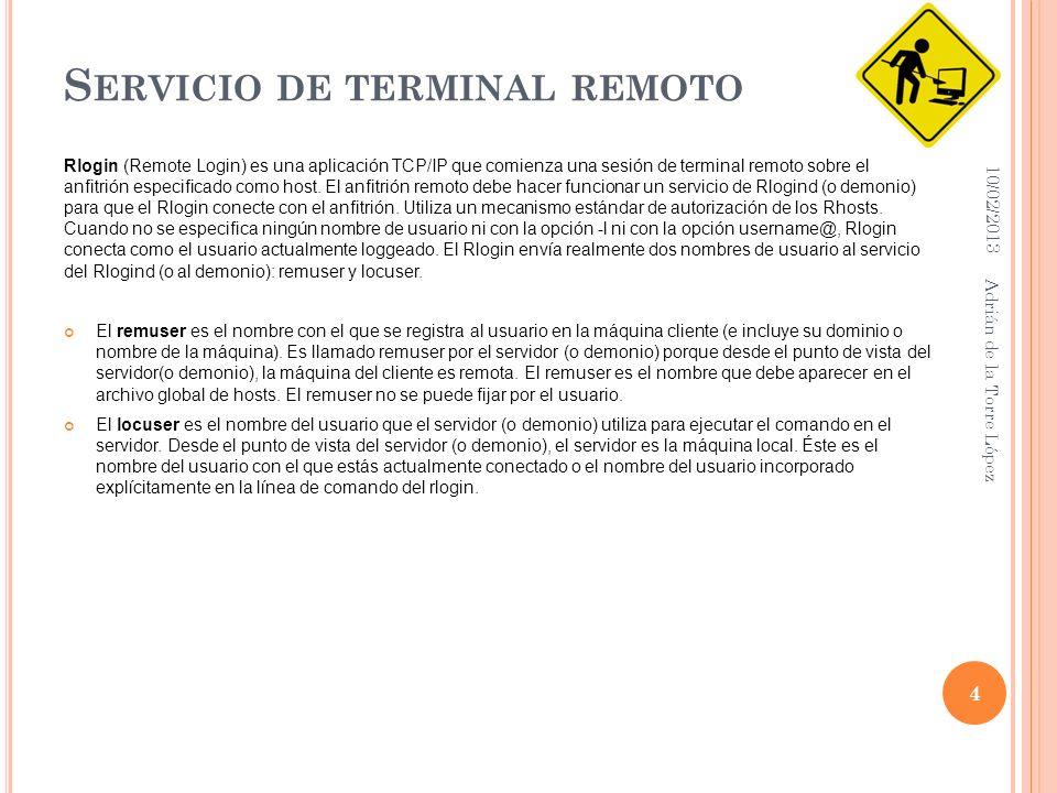 S ERVICIO DE TERMINAL REMOTO Rlogin (Remote Login) es una aplicación TCP/IP que comienza una sesión de terminal remoto sobre el anfitrión especificado como host.